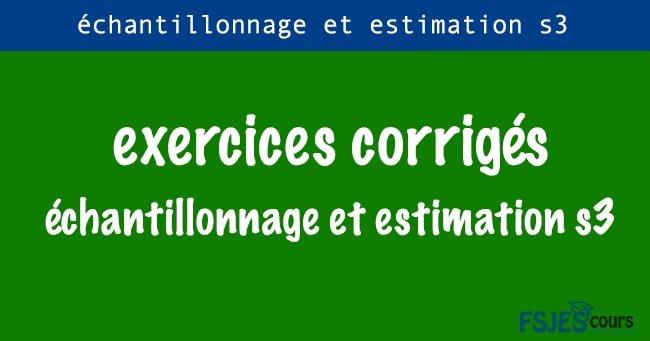 Exercices corrigés d'échantillonnage et estimation s3